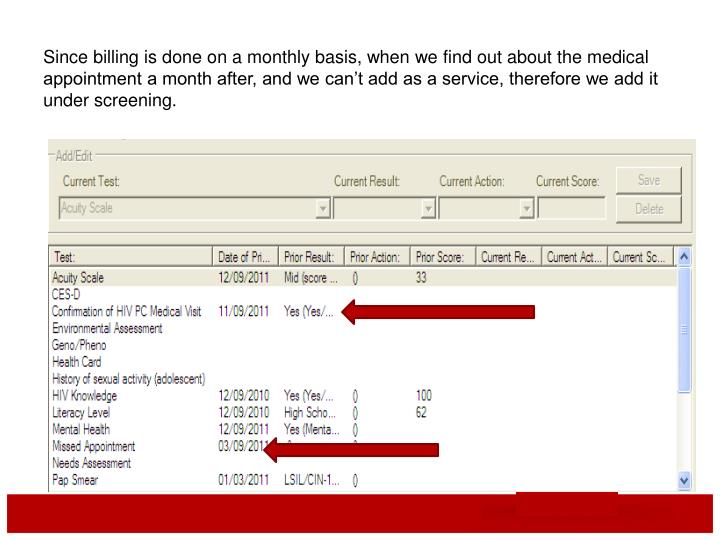 Since billing is done on a monthly basis, when we find out about the medical appointment a month after, and we can't add as a service, therefore we add it under screening.