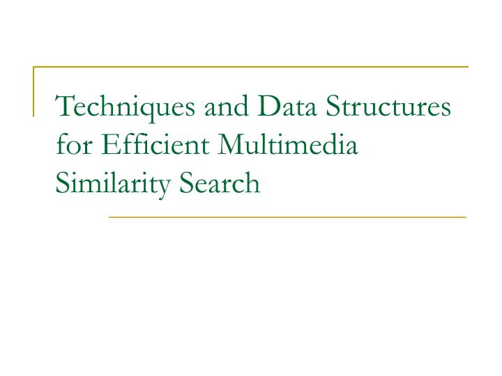 Techniques and Data Structures for Efficient Multimedia Similarity Search