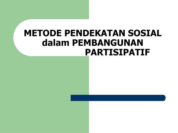 metode pendekatan sosial dalam pembangunan partisipatif n.