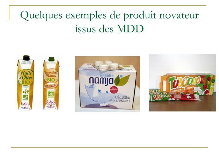 Quelques exemples de produit novateur issus des MDD
