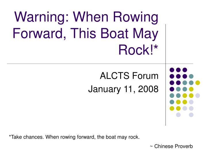 Warning when rowing forward this boat may rock