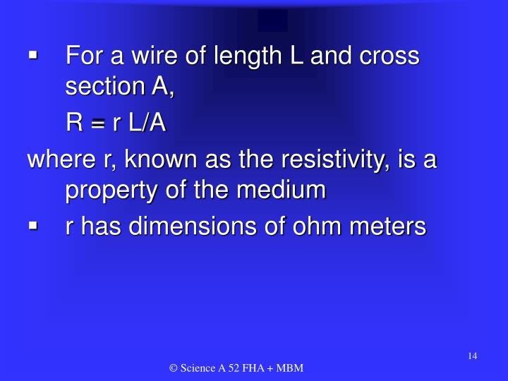 For a wire of length L and cross section A,