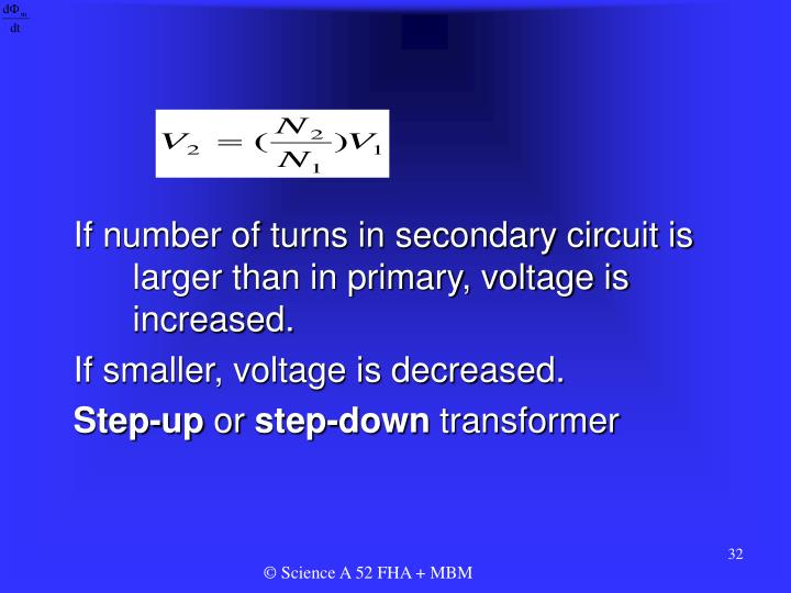 If number of turns in secondary circuit is larger than in primary, voltage is increased.