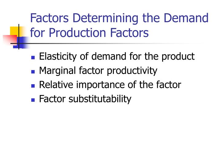 Factors Determining the Demand for Production Factors