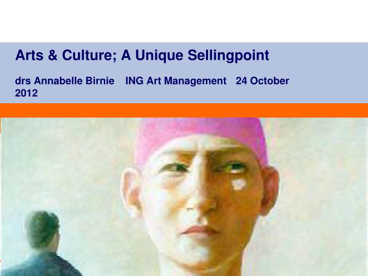 Arts culture a unique sellingpoint drs annabelle birnie ing art management 24 october 2012