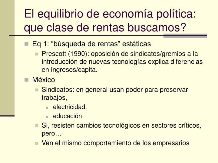 El equilibrio de economía política: que clase de rentas buscamos?