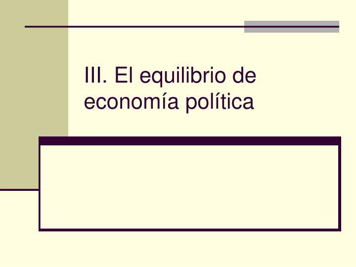III. El equilibrio de economía política