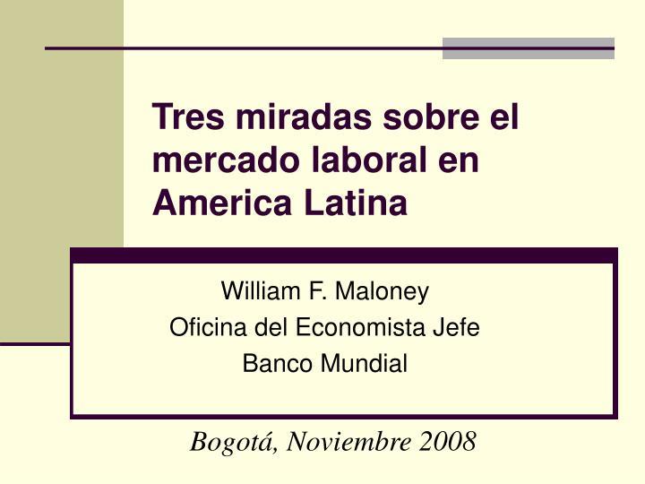 Tres miradas sobre el mercado laboral en america latina