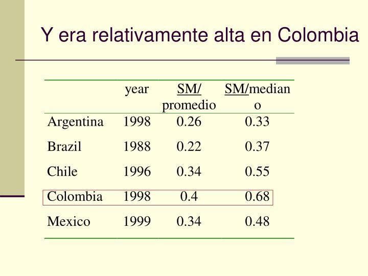 Y era relativamente alta en Colombia