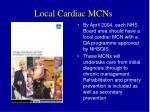 local cardiac mcns