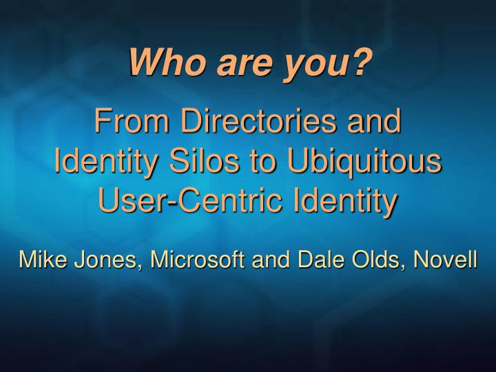 who are you from directories and identity silos to ubiquitous user centric identity