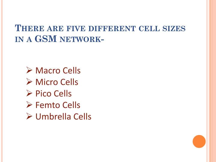 There are five different cell sizes   in a GSM network
