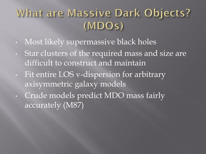 What are massive dark objects mdos