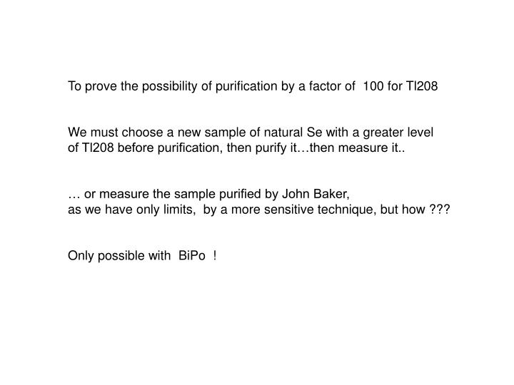 To prove the possibility of purification by a factor of  100 for Tl208
