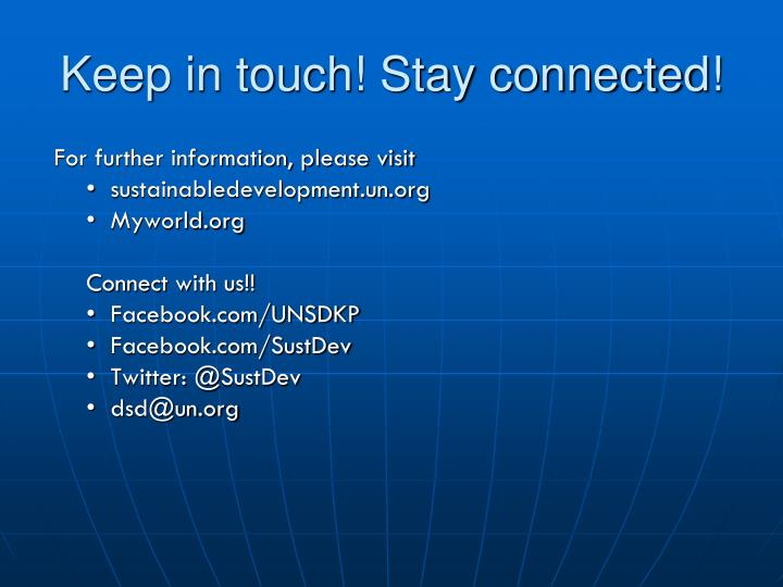 Keep in touch! Stay connected!