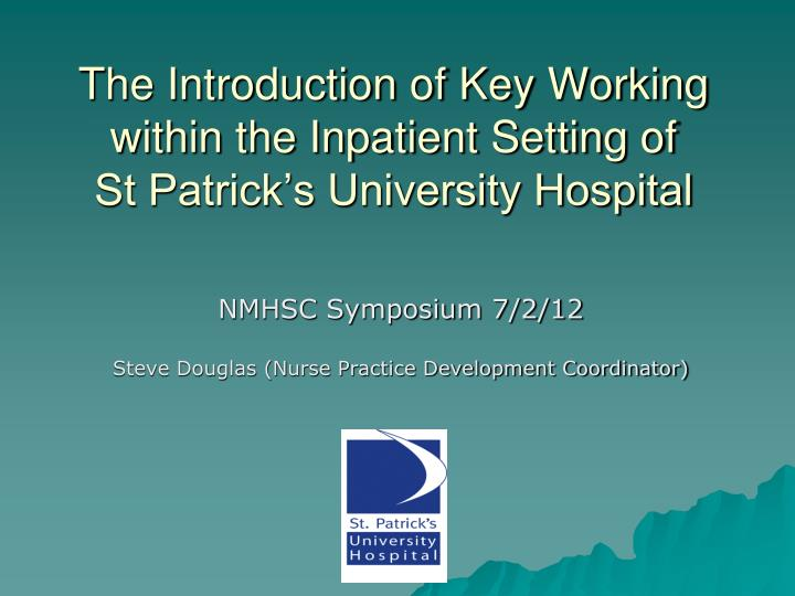 the introduction of key working within the inpatient setting of st patrick s university hospital n.