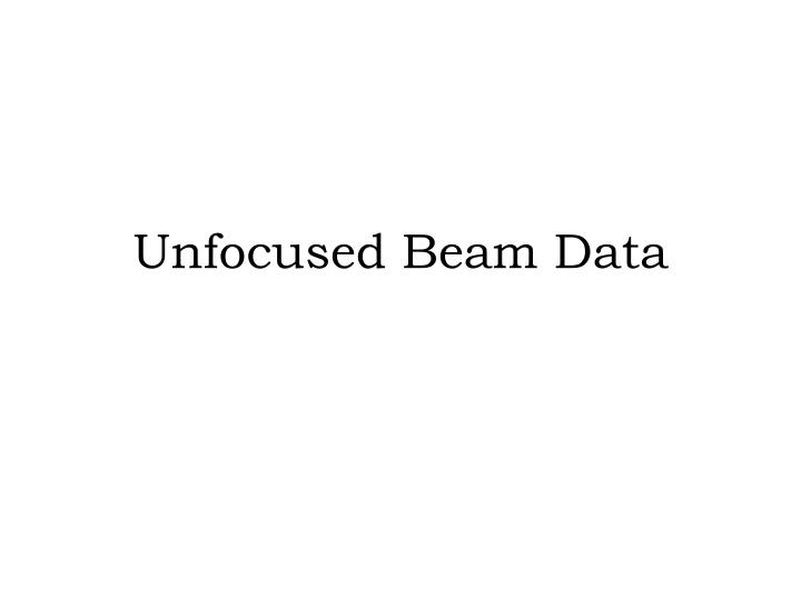 Unfocused Beam Data