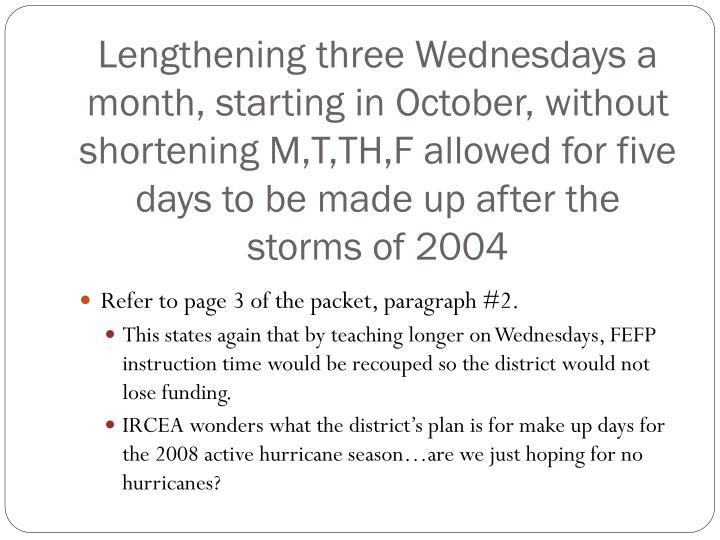 Lengthening three Wednesdays a month, starting in October, without shortening M,T,TH,F allowed for five days to be made up after the storms of 2004