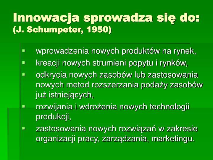 Innowacja sprowadza si do j schumpeter 1950