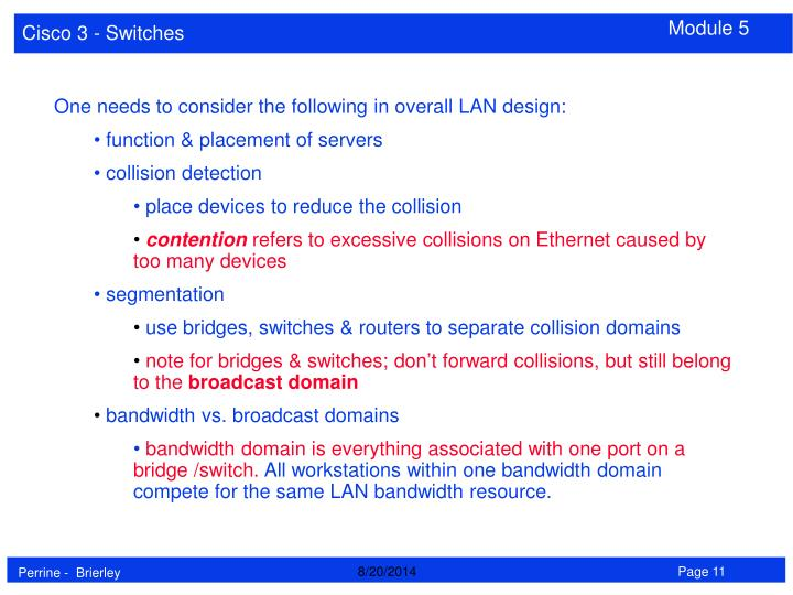 One needs to consider the following in overall LAN design: