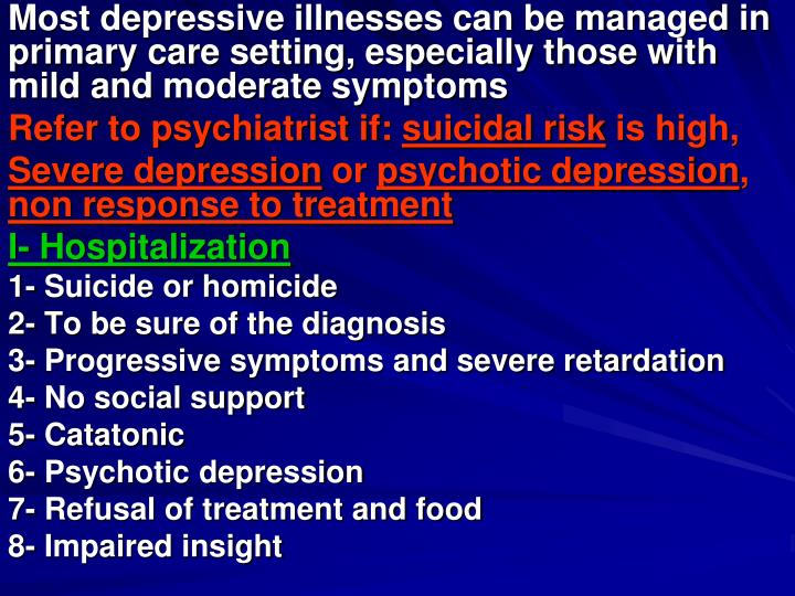 Most depressive illnesses can be managed in primary care setting, especially those with mild and moderate symptoms