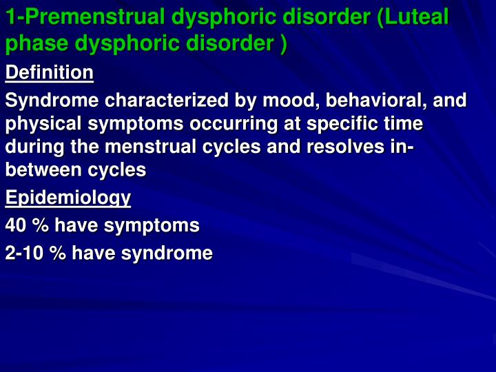 1-Premenstrual dysphoric disorder (Luteal phase dysphoric disorder )