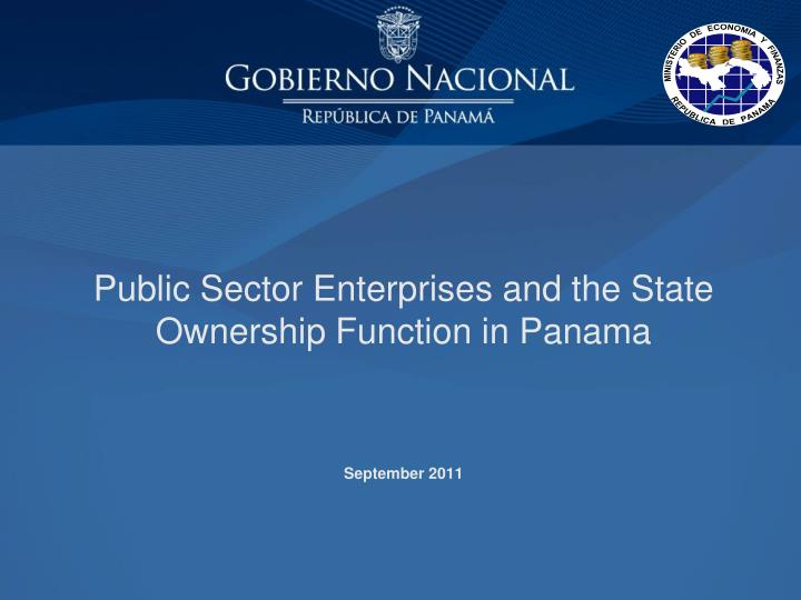 public sector enterprises and the state ownership function in panama september 2011 n.
