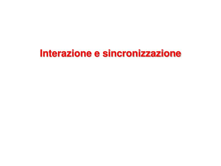 Interazione e sincronizzazione