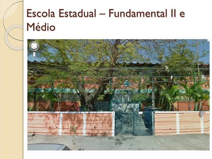 Escola Estadual – Fundamental II e Médio