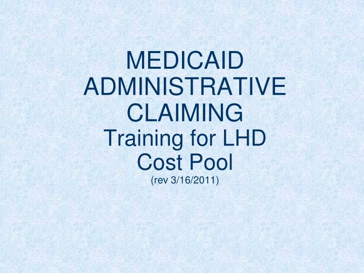 medicaid administrative claiming training for lhd cost pool rev 3 16 2011
