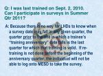 q i was last trained on sept 2 2010 can i participate in surveys in summer qtr 2011