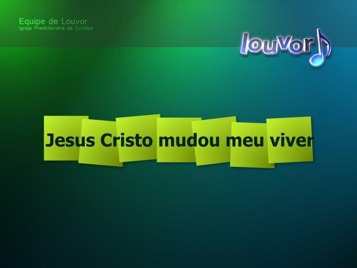 jesus cristo mudou meu viver n.