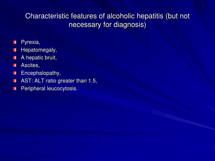 Characteristic features of alcoholic hepatitis but not necessary for diagnosis