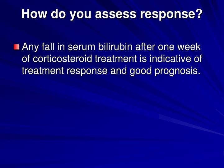 How do you assess response?
