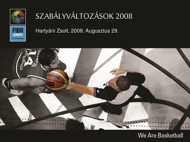 SZABÁLYVÁLTOZÁSOK 2008