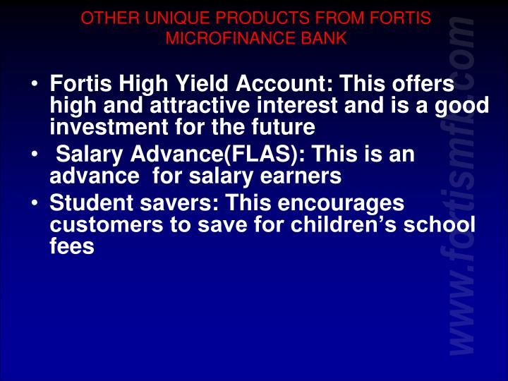 OTHER UNIQUE PRODUCTS FROM FORTIS MICROFINANCE BANK