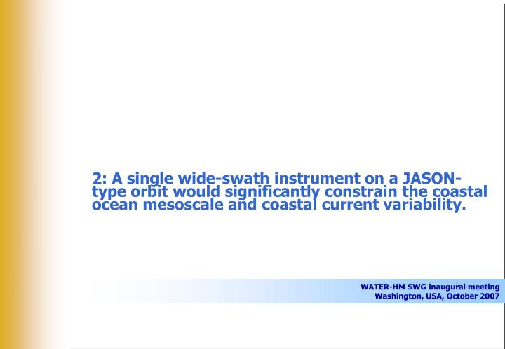 2: A single wide-swath instrument on a JASON-type orbit would significantly constrain the coastal ocean mesoscale and coastal current variability.