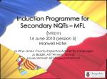 induction programme for secondary nqts mfl nt001f 14 june 2010 session 3 marwell hotel