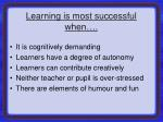 learning is most successful when