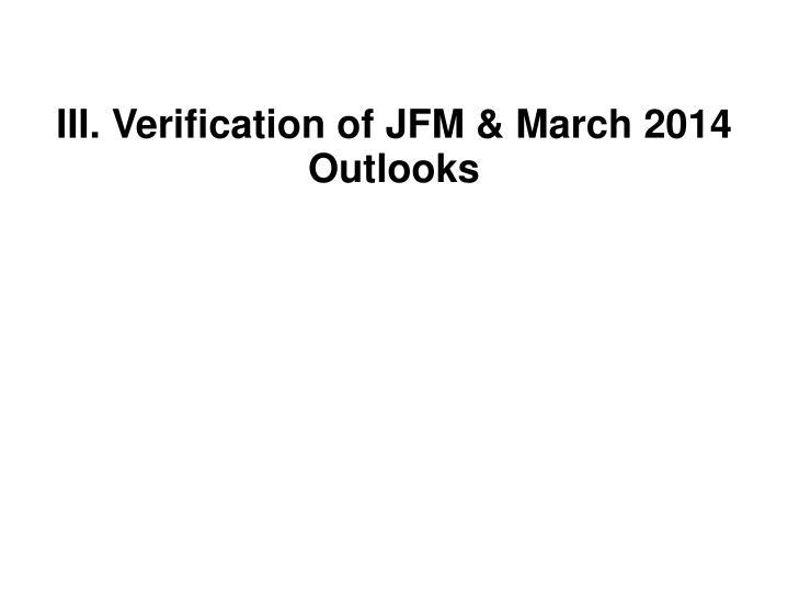 III. Verification of JFM & March 2014 Outlooks