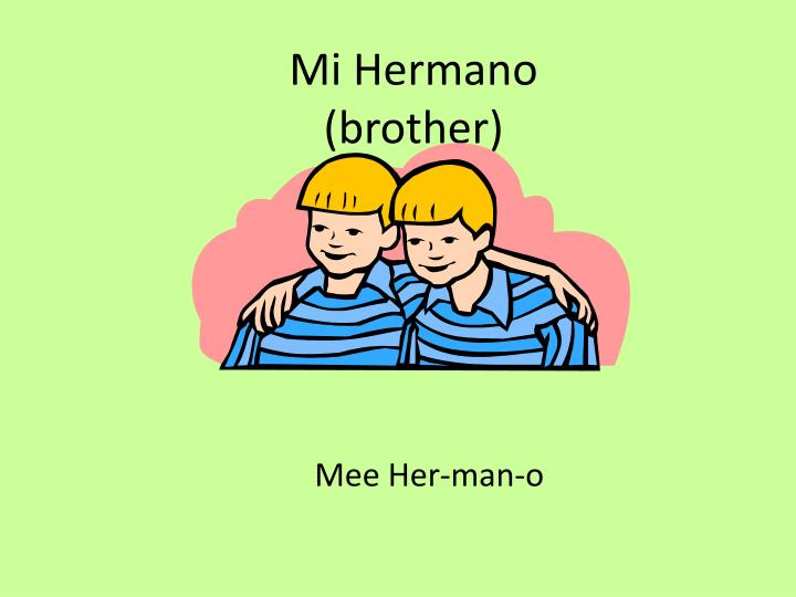 Mi Hermano (brother)