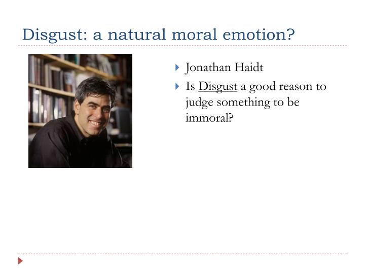 Disgust: a natural moral emotion?