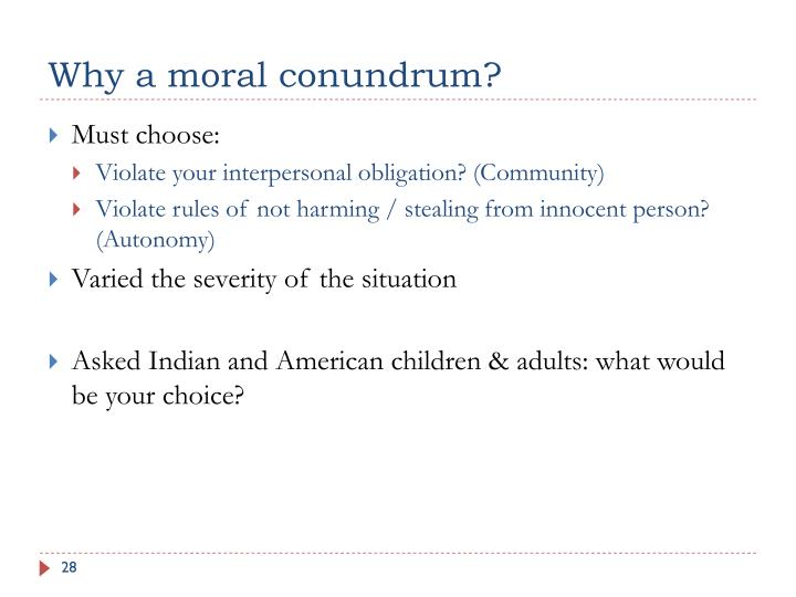 Why a moral conundrum?