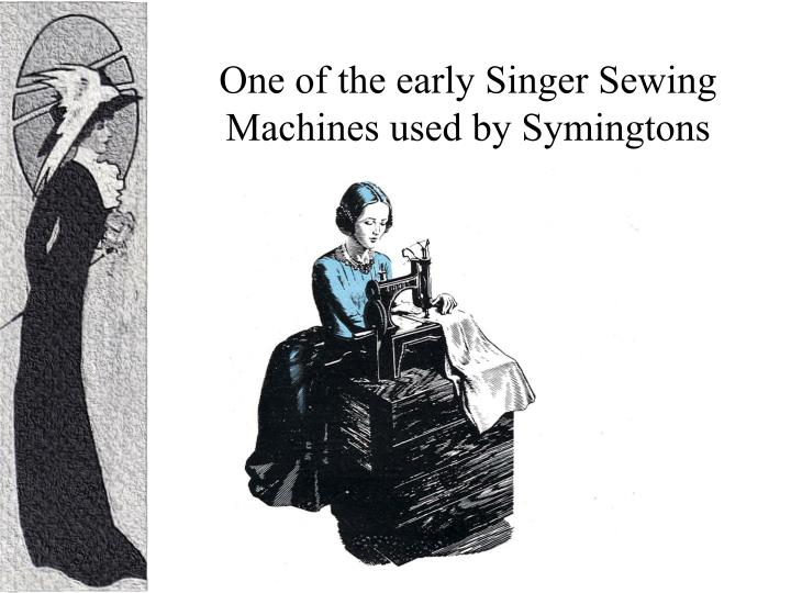 One of the early Singer Sewing Machines used by Symingtons
