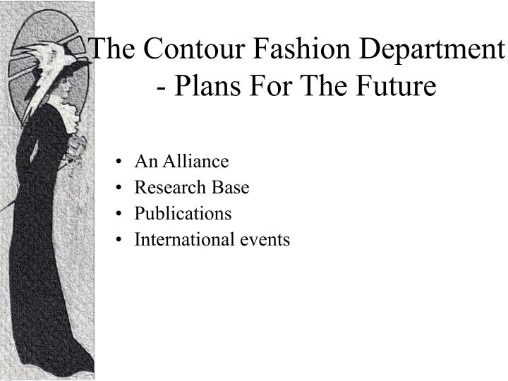 The Contour Fashion Department  - Plans For The Future