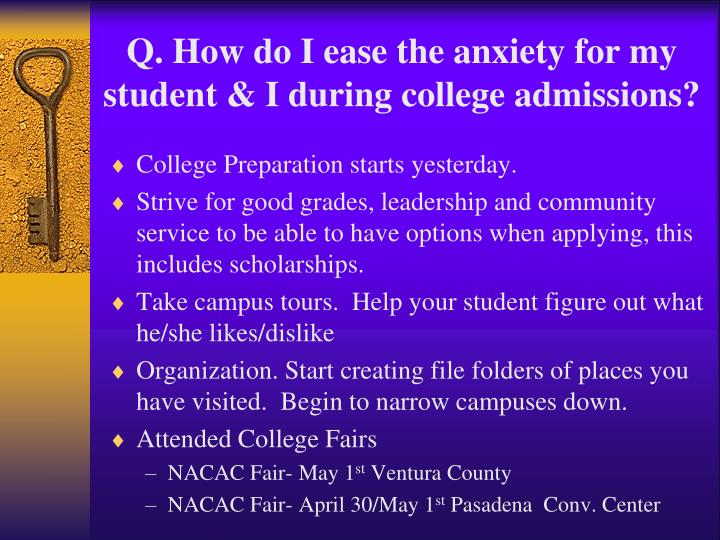 Q. How do I ease the anxiety for my student & I during college admissions?