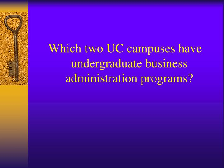 Which two UC campuses have undergraduate business administration programs?