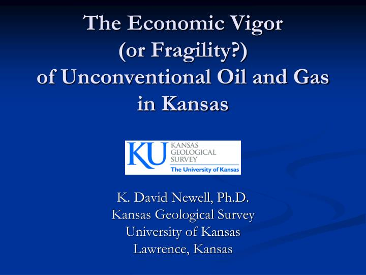 The economic vigor or fragility of unconventional oil and gas in kansas