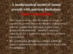 a mathematical model of tumor growth with nutrient limitation main assumptions