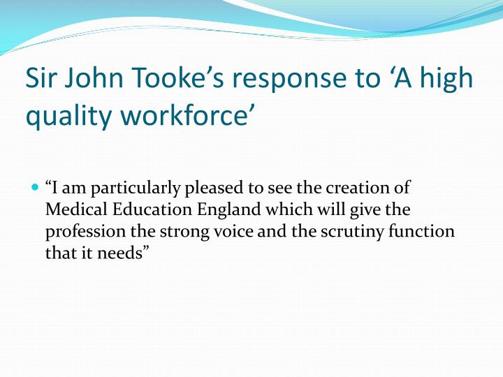 Sir John Tooke's response to 'A high quality workforce'